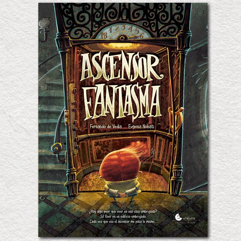 Resultado de imagen para DE VEDIA, Fernando. Ascensor fantasma, ilustrado por Eugenia Nobati, Buenos Aires, Unaluna, 2018. (Literatura Infantil Argentina)